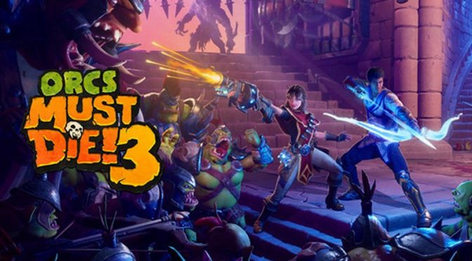 ORCS MUST DIE! 3 AVAILABLE TODAY ON XBOX, PLAYSTATION AND STEAM